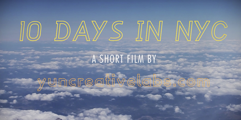 10 DAYS IN NYC, a short film by YunCreativeLabs