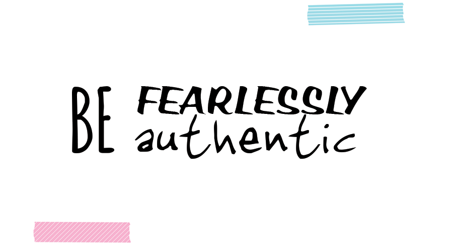Be fearlessly authentic: a brand new start